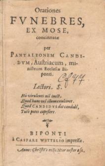 Orationes Fvnebres / Ex Mose concinnatæ per Pantaleonem Candidvm, Austriacum, ministrum Ecclesiæ Biponti.