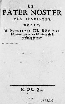 Le Pater noster des iesuistes. Dedié a Philippes III. Roy des Espagnes...