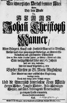 Den schmertzlichen Verlust frommer Alten wolte bey dem Grabe Tit. Herrn Johan[n] Christoph Manner [...] welcher [...] den 22. Nov. dieses 1727sten Jahres [...] sein [...] Leben [...] sanft und seelig beschlossen [...] durch diese wenige Zeilen [...] erwegen [...] mitleidender Kiel.