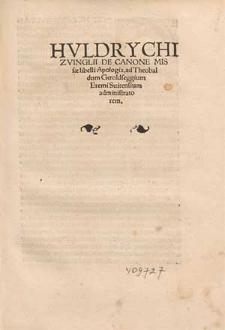 Hvldrychi Zvinglii De Canone Missæ libelli Apologia, ad Theobaldum Geroldseggium Eremi Suitensium administratorem.