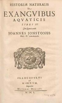 Historiae naturalis de exanguinibus aquaticis libri IV, cum figuris aeneis / Johannes Jonstonus [...] concinnavit.