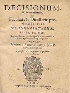 Decisionum & Sententiarum In Facultate & Dicasterio provinciali Jenensi Pronunciatarum, Liber [...]. L. 1, In quo celebriores, quotidianiq[ue] casus ex jure communi & Saxonico partem in utramq[ue] disceptantur / Avctore Dominico Arumæo [...] ; Accessit Index verborum & rerum memorabilium.
