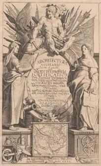 Architectura militaris nova et aucta oder Newe vermehrte Fortification [...] / auff die neweste niederländische praxin gerichtet und beschrieben durch Adamum Freitag [...].