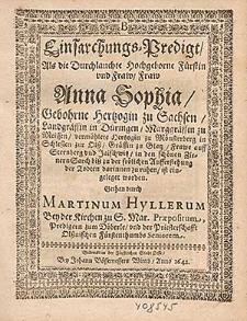 Einsarchungs-Predigt, Als die Durchlauchte Hochgeborne Fürstin [...] Anna Sophia, Gebohrne Hertzogin zu Sachsen [...] vermählete Hertzogin zu Mönsterberg [...] in den schönen ZienernSarch [...] ist eingeleget worden / Gethan durch Martinum Hyllerum [...]