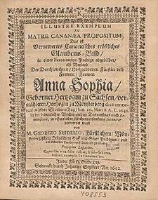 Illustre Exemplum In Matre Cananæa Propositum, Das ist Vernewertes Cananeisches tröstliches Glaubens-Bild, in einer Parentation Predigt abgebildet, alß Weyland Der [...] Frawen Anna Sophia, Geborner Hertzogin zu Sachsen, vermähleten Hertzogin zu Mönsterberg dies emortualis [...] den 20. Martii A. C. 1642. in der [...] Wochenpredigt [...] betrawret ward / von M. Georgio Seidelio [...].
