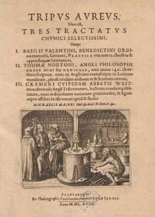 Tripus aureus : hoc est tres tractatus chymici selectissimi, nempe I. Basilii Valentini [...] Practica una cum 12. clavibus et appendice, ex Germanico; II. Thomae Nortoni [...] Crede mihi seu ordinale [...] ex Anglicano manuscripto in Latinum translatum [...] III. Cremeri [...] abbatis Westmonasteriensis Angli Testamentum [...] / opera et studio Michaelis Maieri [...].