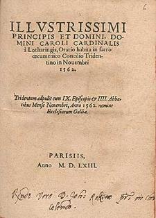 Illvstrissimi Principis Et Domini, Domini Caroli Cardinalis a Lotharingia, Oratio habita in sacro œcumenico Concilio Tridentino in Nouembri 1562 : Tridentum adpulit cum IX. Episcopis & IIII. Abbatibus Mense Nouembri, Anno 1562. nomine Ecclesiarum Galliæ.