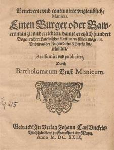 Ernewerte und continuirte unglaubliche Maniera, einen Burger oder Bawersman zu underrichten, damit er etzlich hundert Bogen rechter lateinischer Versuum füllen moege [...] / durch Bartholomaeum Ernst [...].