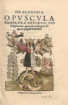 De Alchimia Opvscvla Complvra Vetervm Philosophorum, quorum catalogum sequens pagella indicabit.