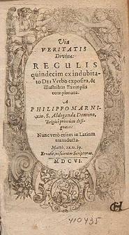 Via Veritatis Divinæ : Regulis quindecim ex indubitato Dei Verbo exposita & illustribus Exemplis complanata / A Philippo Marnixio [...] designata, Nunc vero etiam in Latium transducta.