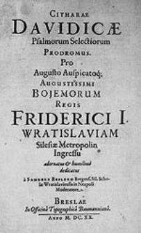 Citharae Davidicae psalmorum selectiorum prodromus. Pro [...] Bojemorum regis Friderici I. Wratislaviam  [...] ingressu [...] dedicatus à Samuele Beslero [...].