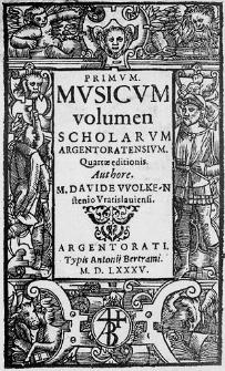 Primum musicum volumen scholarum Argentoratensium. Quartae editionis. Authore M. Davide Wolkenstenio [...].