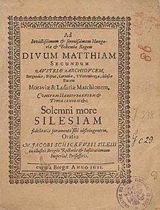 Ad invictissimum et serenissimum Hungariae et Bohemiae regem divum Matthiam Secundum [...] solemni more Silesiam fidelitatis juramento sibi obstringentem / oratio M. Jacobi Schickfusii [...].