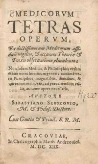 Medicorum tetras operum, ex doctissimorum medicorum assiduis vigiliis et accurata theoriae et praxis observatione elucubrata [...] / auctore Sebastiano Slescovio [...].
