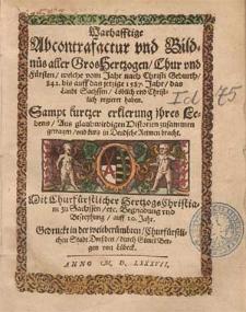 Warhafftige Abcontrafactur und Bildnüs aller Groshertzogen Chur und Fürsten, welche vom Jahr [...] 842 bis [...] 1587 [...] das Landt Sachssen [...] regieret haben : Sampt [...] Erklerung ihres Lebens [...] in Deudsche Reimen bracht [...].