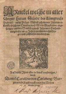 Artickel Welche in aller Dreyer Herren Stände des Königreichs Böheimb aufm Präger Schloß gehaltenen Zusammenkunft So sich den Dinstag nach Maria Magdalena angefangen und den Sambstag nach Johannis Enthaubtung dieses 1619. Jahrs geendet, Berathschlaget und geschlossen worden sein