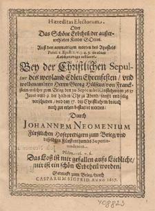 Hæreditas Electorum Oder Das Schöne Erbtheil der außerwehlten Kinder Gottes [...] : in einer Leichpredigt erkleret Bey der [...] Sepultur des weyland [...] Herrn Georg Hülsens [...], welcher zum Brieg den 10. Septembris instehenden 1617 Jares [...] vorschieden vnd den 17. diß Christlichem brauch nach zur erden bestattet worden / Durch Johannem Neomenium [...].