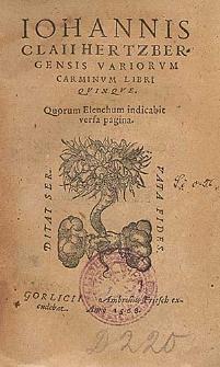 Iohannis Claii Hertzbergensis Variorvm Carminvm Libri Qvinqve : Quorum Elenchum indicabit versa pagina.