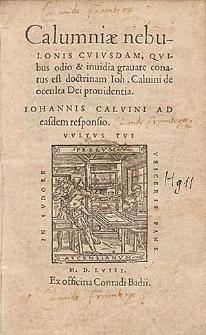 Calumniæ nebulonis Cvivsdam, Qvibus odio & inuidia grauare conatus est doctrinam Ioh. Caluini de occulta Dei prouidentia / Iohannis Calvini Ad easdem responsio.