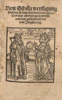 Von Sibilla Weyssagung und von König Salomonis Weyßheyt und was Wunders geschehen ist und noch geschehen sol vor dem jüngsten Tag.