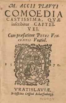 M. Accii Plavti Comoedia Castissima, Qvæ inscribitur Capteivei / Cum præfatione Petri Vincentii Vratisl.