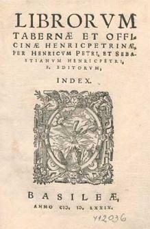 Librorvm Tabernæ Et Officinæ Henricpetrinæ, Per Henricvm Petri, Et Sebastianvm Henricpetri, F. Editorvm, Index.