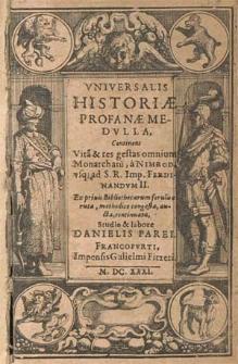 Vniversalis Historiæ Profanæ Medvlla : Continens Vita[m] & res gestas omnium Monarcharu[m], a Nimrod, vsq[ue] ad S.R. Imp. Ferdinandvm II. [...] / Studio & labore Danielis Parei.