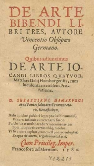 De Arte Bibendi Libri Tres / Avtore Vincentio Obsopœo [...]. Quibus adiunximus De Arte Iocandi Libros Qvatvor Matthæi Delij [...] cum luculenta in eosdem Præfatione.