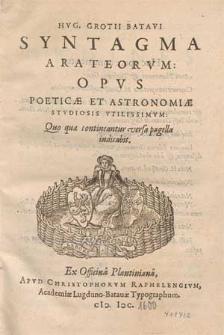 Hvg. Grotii Batavi Syntagma Arateorvm : Opvs Poeticæ Et Astronomiæ Stvdiosis Vtilissimvm, Quo quæ continentur versa pagella indicabit.