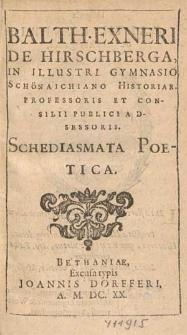 Balth. Exneri De Hirschberga [...] Schediasmata Poetica.