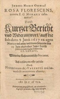 Rosa Florescens contra F.G. Menapii calumnias, Das ist Kurtzer Bericht vnd Widerantwort auff die sub dato 3 Junii 1617 [...] publicirte unbedachte calumnias, F.G. Menapii, Wider die Rosencreutzische Societet / Auß einfältigem eyffer gestellet Durch Florentinum de Valentia [...].