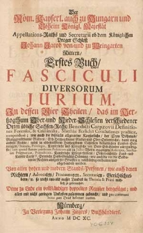 Der Röm. Kayserl. [...] Majestät Appellations-Raths [...] Johann Jacob von- und zu Weingarten [...] Erstes Buch Fasciculi diversorum jurium, in dessen vier Theilen, das im Hertzogthum Ober- und Nieder-Schlesien verschiedener Orten uebliche Sachsen- Recht, Benedicti Carpzovii Definitiones forenses et Criminalia, Matthiae Berlichii Conclusiones practicae [...] enthalten und abgehandelt werden [...].