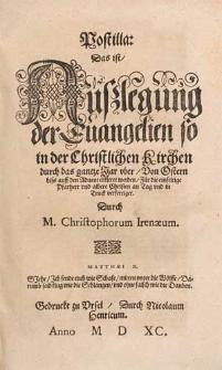 Postilla, das ist Außlegung der Evangelien, so von den fürnemsten Festen, durch das gantze Jar in der christlichen Kirchen verordnet sind / geprediget und ausgelegt durch M. Christophorum Irenaeum [...]. [Tl.3]