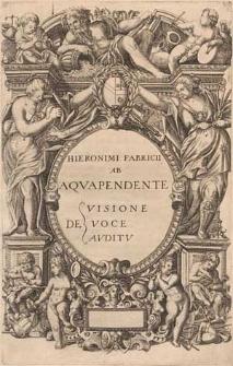 Hieronimi Fabricii ab Aquapendente De visione, de voce, de auditu