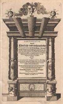 Fortificatio, das ist, Künstliche und wolgegründte Demonstration und Erweisung, wie und welcher Gestalt gute Festungen anzuordnen [...] / durch I. Erard de Bar-Le Duc [...] in frantzösischer Sprach beschrieben, itzt aber [...] in hochteutscher Sprach an Tag geben und mit [...] Kupfferstücken geziehret durch weilandt Dietrichs de Bry [...] Wittib und zween Soehne.