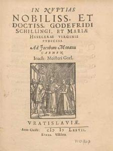 In nuptias nobiliss. et doctiss. Godefridi Schillingi, et Mariae Heselerae [...] Ad Jacobum Monauu carmen Ioach: Meisteri Gorl.