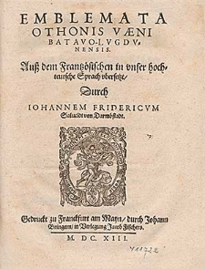 Emblemata Othonis Væni Batavo-Lvgdvnensis / Auß dem Frantzösischen in vnser hochteutsche Sprach vbersetzt Durch Iohannem Fridericvm Salueldt von Darmbstadt.
