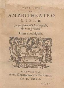 Ivsti Lipsi[i] De Amphitheatro Liber [...]. Cum æneis figuris.