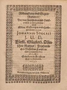 Abdanckung vnd Gegen-Antwort, Bey dem [...] Leichbegängnis Deß [...] Herren Johannis Stolsii J. U. D. Fürstl. Münsterb. Olsnischen Rathes, Freyherrlichen Plessischen Cantzlers [...] Gehalten in Breßlaw Den 10. Septemb. 1643. / [Caspar Titschardus zu S. Maria Magdal. in Breßlaw Diaconus, Matthias Machner].