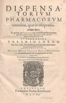 Dispensatorium pharmacorum omnium, quae in usu potissimum sunt : ex optimis autoribus [...] collectum, ac scholiis [...] illustratum [...] / autore primo Valerio Cordo [...] ; opera et studio Collegii Medici [...] Reipub. Noribergensis, emendatius ac selectis compositionibus auctius, nunc vero ex tertia editione multo emaculatius publicatum [...].
