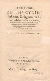 L' histoire de Thucydide [...] de la guerre gui fut entre les Peloponnesiens et Atheniens / translatee de Grec en François par [...] Claude de Seyssel [...] Reveue et corrigee sur l'exemplaire grec.