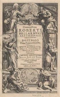 Controversiarum Roberti Bellarmini [...] defensio. Tomus primus, De verbo Dei adversus Witackerum [...] aliosque sectarios / auctore Jacobo Gretsero [...].