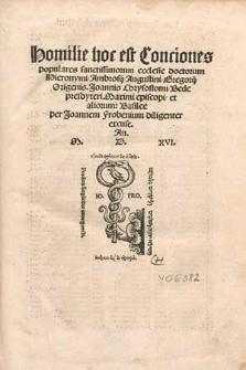Homilie, hoc est conciones populares sanctissimorum ecclesie doctorum Hieronymi, Ambrosii, Augustini, Gregorii, Origenis, Joannis Chrysostomi, Bede presbyteri, Maximi episcopi, et aliorum.