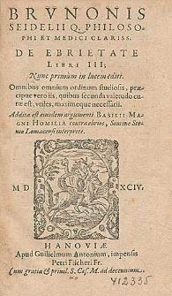 Brvnonis Seidelii Q. Philosophi Et Medici [...] De Ebrietate Libri III [...] ; Addita est eiusdem argumenti Basilii Magni Homilia contra ebrios, Simone Stenio Lomacensi interprete