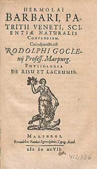 Hermolai Barbari, Patritii Veneti, Scientiæ Naturalis Compendium. Cui adjuncta est Rodolphi Goclenij [...] Physiologia De Risu Et Lacrumis