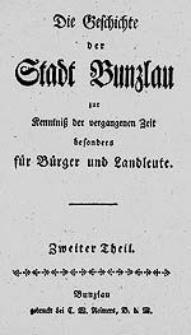 Die Geschichte der Stadt Bunzlau : zur Kenntniss der vergangenen Zeit besonders für Bürger und Landleute. Zweiter Theil.
