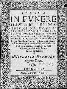 Ecloga in funere [...] Stanislai [...] a Gorka Palatini Posnaniensis [...] qui ex comitiis Warsaviensibus discedens, in Blonia oppido [...] placide obiit [...].