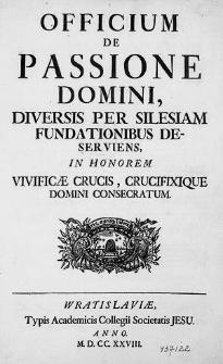 Officium de Passione Domini : diversis per Silesiam fundationibus deserviens : in honorem vivificae crucis, crucifixique Domini consecratum.