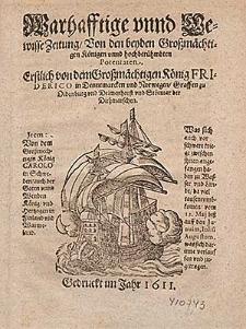 Warhafftige vnnd Gewisse Zeitung, Von der beyden Großmächtigen Königen vnnd hochberühmbten Potentaten. Erstlich von dem [...] König Friderico in Dennemarcken vnd Norwegen [...] Jtem: Von dem [...] König Carolo in Schweden [...] Was sich von schwere kriege zwischen jhnen angefangen haben zu Wasser vnd Lande, da viel tausent vmbkomen, vom 12. Maj biß auff den Junuim [!], Iuliu[m] Augustum, was sich darinne verlauffen vnd zugetragen.