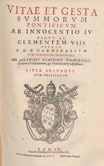 Vitae et gesta summorum pontificum : ab Innocentio IV usque ad Clementem VIII. nec non S. R. E. cardinalium, cum eorumdem insignibus / M. Alfonsi Ciaconi [...]. Liber secundus
